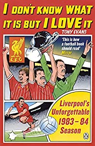 I Don't Know What It Is But I Love It: Liverpool's Unforgettable 1983-84 Season by Penguin