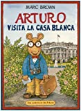 img - for Arturo Visita la Casa Blanca / Arthur Meets the President (Una Aventura De Arturo) (Spanish Edition) book / textbook / text book
