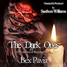 The Dark Ones: A Collection of Rhyming Poetry (       UNABRIDGED) by Bex Pavia Narrated by Saethon Williams