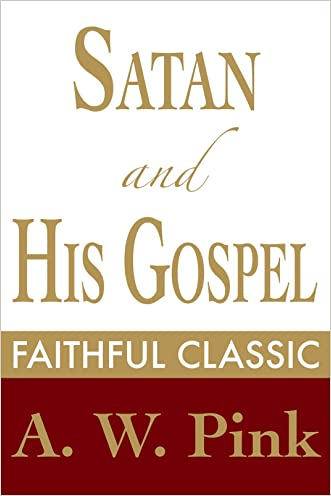 Satan and His Gospel (Arthur Pink Collection Book 47)