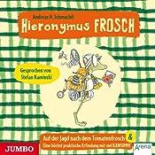 Auf der Suche nach dem Tomatenfrosch / Eine höchstpraktische Erfindung mit viel KAWUMM (Hieronymus Frosch) | Andreas H. Schmachtl