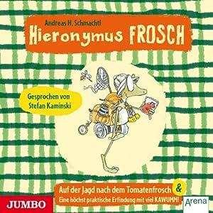 Auf der Suche nach dem Tomatenfrosch / Eine höchstpraktische Erfindung mit viel KAWUMM (Hieronymus Frosch) Hörbuch