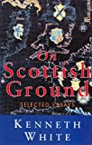 On Scottish Ground: Selected Essays of Kenneth White (0748662375) by White, Kenneth