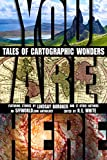 img - for You Are Here: Tales of Cartographic Wonders book / textbook / text book