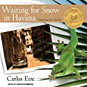 Waiting for Snow in Havana: Confessions of a Cuban Boy (       UNABRIDGED) by Carlos Eire Narrated by David Drummond