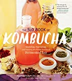 img - for The Big Book of Kombucha: Brewing, Flavoring, and Enjoying the Health Benefits of Fermented Tea book / textbook / text book