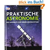 Praktische Astronomie: Das Handbuch zur Himmelsbeobachtung