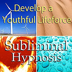 Deveop a Youthful Lifeforce Subliminal Affirmations Speech