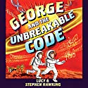 George and the Unbreakable Code Audiobook by Stephen Hawking, Lucy Hawking Narrated by Roy McMillan, Sophie Aldred