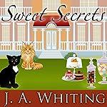 Sweet Secrets: Sweet Cove Mystery Series #3 | J. A. Whiting