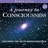 Barry Long Journey in Consciousness: Exploring the Truth Behind Existence, 2 Audio CD set (Myth of Life Series)