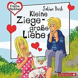 Kleine Ziege, große Liebe (Freche Mädchen) Hörbuch