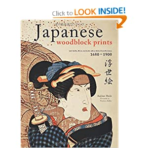 Japanese Woodblock Prints: Artists, Publishers and Masterworks: 1680 - 1900 by Andreas Marks and Stephen Addiss