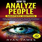 How to Analyze People: Mastery Edition: How to Master Reading Anyone Instantly Using Body Language, Human Psychology and Personality Types (How to Analyze People, Book 2) Hörbuch von Ryan James Gesprochen von: Sam Slydell