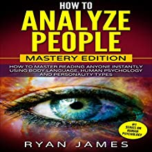 How to Analyze People: Mastery Edition: How to Master Reading Anyone Instantly Using Body Language, Human Psychology and Personality Types (How to Analyze People, Book 2) Audiobook by Ryan James Narrated by Sam Slydell