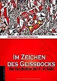 Im Zeichen des Geißbocks: Die Geschichte des 1. FC Köln