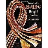 Beginner's Guide to Braiding: The Craft of Kumihimo ~ Jacqui Carey