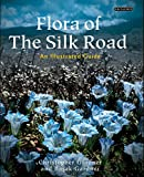 img - for Flora of the Silk Road: The Complete Illustrated Guide book / textbook / text book
