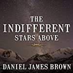 The Indifferent Stars Above: The Harrowing Saga of a Donner Party Bride | Daniel James Brown
