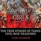 Gunpowder Girls: The True Stories of Three Civil War Tragedies Hörbuch von Tanya Anderson Gesprochen von: Carrie Olsen
