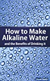 img - for How to Make Alkaline Water (Alkaline Water Benefits) book / textbook / text book