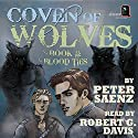 Coven of Wolves: Book II: Blood Ties (       UNABRIDGED) by Peter Saenz Narrated by Robert G. Davis