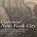 Colonial New York City: The History of the City Under British Control Before the American Revolution Audiobook by  Charles River Editors Narrated by Tracey Norman