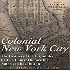 Colonial New York City: The History of the City Under British Control Before the American Revolution Hörbuch von  Charles River Editors Gesprochen von: Tracey Norman