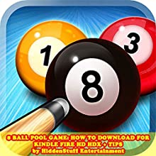 8 Ball Pool Game: How to Download for Kindle Fire HD HDX + Tips (       UNABRIDGED) by HIDDENSTUFF ENTERTAINMENT Narrated by Steve Ryan