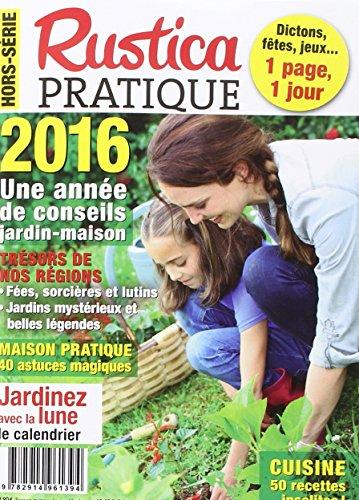 Rustica pratique hors-série : une année de conseil jardin-maison 2016