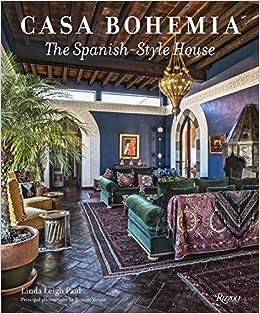 Casa Bohemia: The Spanish-Style House: Linda Leigh Paul, Ricardo