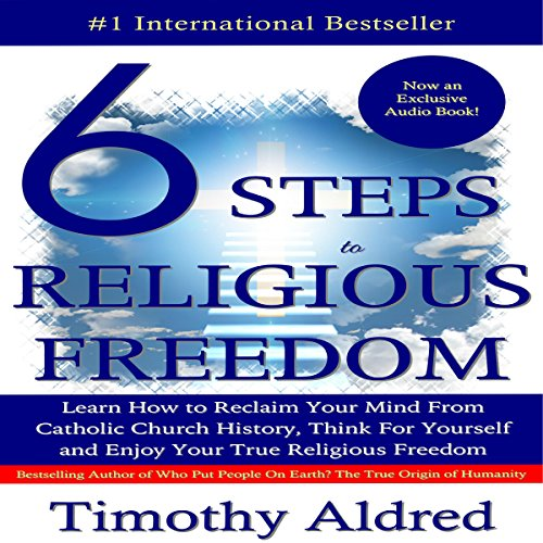 six-steps-to-religious-freedom-learn-how-to-reclaim-your-mind-from-catholic-church-history-think-for