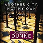 Another City, Not My Own: A Novel in the Form of a Memoir | Dominick Dunne