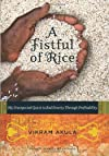 Fistful of Rice: My Unexpected Quest to End Poverty Through Profitability