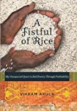 img - for A Fistful of Rice: My Unexpected Quest to End Poverty Through Profitability book / textbook / text book