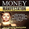 Money Manifestation: Affirmations Bundle to Attract Success and Become a Money Magnet Speech by  Law of Attraction Manifestation Narrated by  Law of Attraction Manifestation