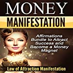 Money Manifestation: Affirmations Bundle to Attract Success and Become a Money Magnet |  Law of Attraction Manifestation