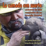 La camada con suerte [Lucky Litter]: Cachorros de lobo rescatados de un incendio forestal [Wolf Pups Rescued from a Forest Fire] | Jennifer Keats Curtis