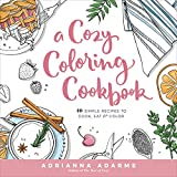 A Cozy Coloring Cookbook: 40 Simple Recipes to Cook, Eat & Color