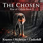 The Chosen: Rise of Cithria Book 1 | Kris Kramer,Alistair McIntyre,Patrick Underhill