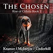 The Chosen: Rise of Cithria Book 1 | Kris Kramer, Alistair McIntyre, Patrick Underhill