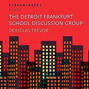 The Detroit Frankfurt School Discussion Group Audiobook