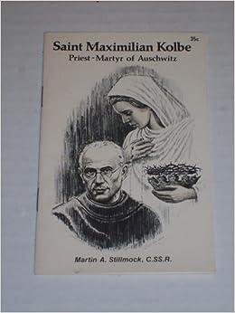 saint maximilian kolbe priest martyr of auschwitz martin a stillmock books. Black Bedroom Furniture Sets. Home Design Ideas