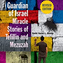 Guardian of Israel: Miracle Stories of Tefillin and Mezuzah (       UNABRIDGED) by Rabbi Aaron L. Raskin Narrated by Shlomo Zacks