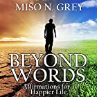 Beyond Words: Affirmations for a Happier Life Hörbuch von Miso Grey Gesprochen von: Chuck Fresh