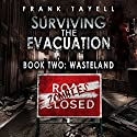 Surviving the Evacuation, Book 2: Wasteland Audiobook by Frank Tayell Narrated by Tim Bruce, Ruth Urquhart