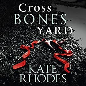 Crossbones Yard Hörbuch von Kate Rhodes Gesprochen von: Charlotte Strevens