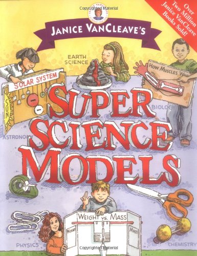 Janice VanCleave's Super Science Models (Janice VanCleave's Science for Fun)