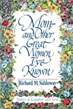 img - for Mom-And Other Great Women I'Ve Known book / textbook / text book