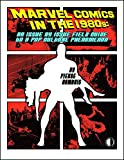 Marvel Comics In The 1980s: An Issue-By-Issue Field Guide To A Pop Culture Phenomenon